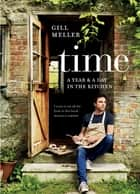 Time - A Year and a Day in the Kitchen ebook by Gill Meller