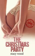 The Christmas Party (Erotic Romance, BDSM, Billionaire) ebook by Stacy Wood