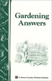 Gardening Answers - Storey's Country Wisdom Bulletin A-49 ebook by Kobo.Web.Store.Products.Fields.ContributorFieldViewModel