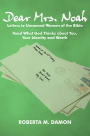 Dear Mrs. Noah: Letters to Unnamed Women of the Bible ebook by Roberta M. Damon