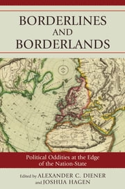 Borderlines and Borderlands - Political Oddities at the Edge of the Nation-State ebook by Alexander C. Diener,Joshua Hagen