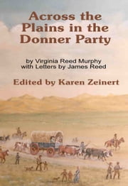 Across the Plains in the Donner Party ebook by Virginia Reed Murphy,Karen Zeinart/Editor