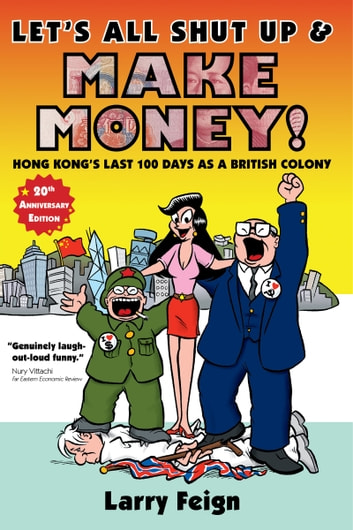 Let's All Shut Up and Make Money! - Hong Kong's Last 100 Days as a British Colony ebook by Larry Feign