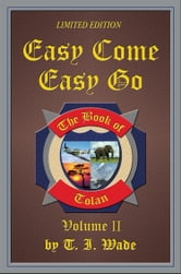 The Book of Tolan - Easy Come Easy Go ebook by T I WADE