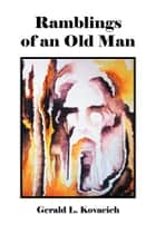 Ramblings of an Old Man ebook by Gerald L. Kovacich