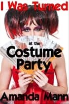 I Was Turned at the Costume Party (interracial transgender menage) ebook by Amanda Mann