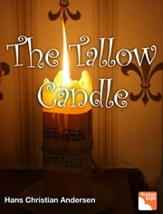 The Tallow Candle - Hidden Story of Anderson ebook by Hans Christian Andersen,Louis Byun