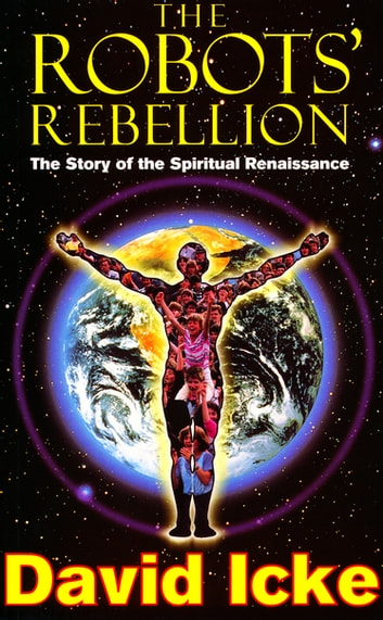 The robots rebellion the story of spiritual renaissance ebook by the robots rebellion the story of spiritual renaissance david ickes history of the fandeluxe Choice Image