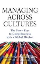 Managing Across Cultures: The 7 Keys to Doing Business with a Global Mindset ebook by Charlene Solomon, Michael S. Schell