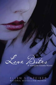 Vampire Kisses 7: Love Bites ebook by Ellen Schreiber
