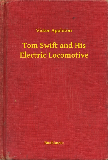 Tom Swift and His Electric Locomotive ebook by Victor Appleton