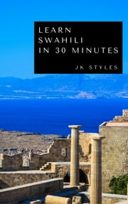 Learn Swahili in 30 Minutes ebook by JK STYLES