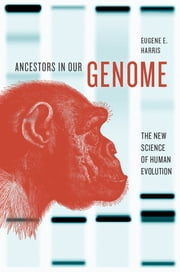Ancestors in Our Genome - The New Science of Human Evolution ebook by Eugene E. Harris