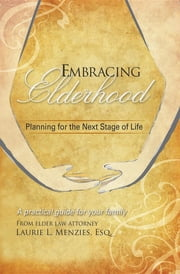 Embracing Elderhood: Planning for the Next Stage of Life ebook by Laurie L Menzies,William C Even,Jamie Baylis