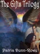 The Gifts Trilogy (Complete Colletion: The Gifts, Signs & Wonders and Revelation) ebook by Patria L. Dunn (Patria Dunn-Rowe)