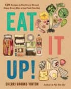 Eat It Up! - 150 Recipes to Use Every Bit and Enjoy Every Bite of the Food You Buy ebook by Sherri Brooks Vinton