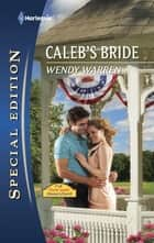 Caleb's Bride - A Single Dad Romance ebook by Wendy Warren