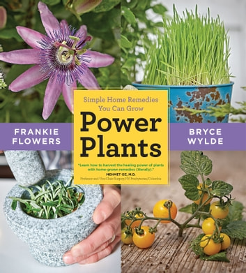 Power Plants - Simple Home Remedies You Can Grow ebook by Frankie Flowers,Bryce Wylde