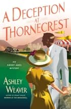A Deception at Thornecrest - An Amory Ames Mystery ebook by Ashley Weaver