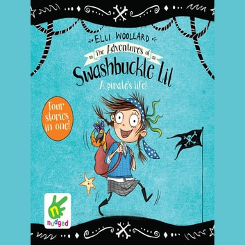 The Adventures of Swashbuckle Lil: The Secret Pirate & The Jewel Thief - Books 1 and 2 audiobook by Elli Woollard