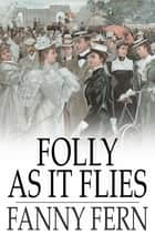 Folly as It Flies ebook by Fanny Fern