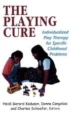 The Playing Cure ebook by Heidi Kaduson,Donna M. Cangelosi