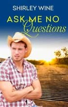 Ask Me No Questions (Prodigal Sons, #2) ebook by Shirley Wine