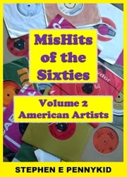 MisHits of the 60's Volume 2: American Artists ebook by Stephen E Pennykid