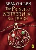 The Prince of Neither Here Nor There - The Changeling Series ebook by Sean Cullen