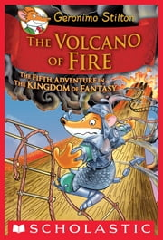 Geronimo Stilton and the Kingdom of Fantasy #5: The Volcano of Fire ebook by Geronimo Stilton