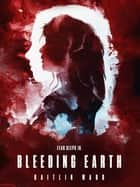 Bleeding Earth ebook by Kaitlin Ward