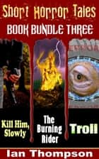 Short Horror Tales: Book Bundle 3 ebook by Ian Thompson