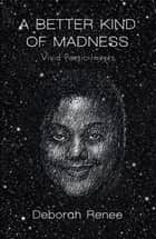 A Better Kind of Madness - Vivid Poetic Images ebook by Deborah Renee