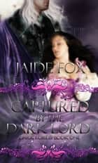 Dark Lords 1: Captured by the Dark Lord ebook by Jaide Fox