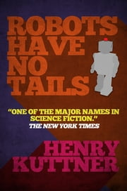 Robots Have No Tails ebook by Henry Kuttner
