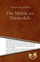 Die Mühle zu Husterloh ebook by Adam Karrillon