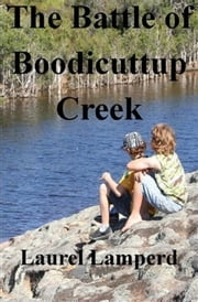 Battle of Boodicuttup Creek ebook by Laurel Lamperd