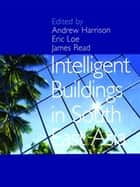 Intelligent Buildings in South East Asia ebook by Andrew Harrison, Eric Loe, James Read