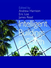 Intelligent Buildings in South East Asia ebook by Andrew Harrison,Eric Loe,James Read