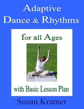 Adaptive Dance & Rhythms: For All Ages with Basic Lesson Plan ebook by Susan Kramer