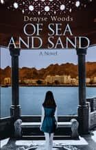 Of Sea and Sand - A Novel ebook by Denyse Woods