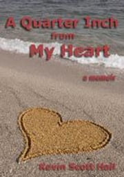A Quarter Inch from My Heart: A Memoir ebook by Hall, Kevin Scott