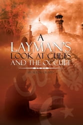 A Layman's Look at Cults And The Occult ebook by Alton Crapps