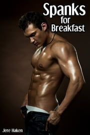 Spanks for Breakfast ebook by Jere Haken