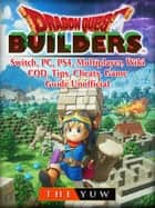 Dragon Quest Builders, Switch, PC, PS4, Multiplayer, Wiki, COD, Tips, Cheats, Game Guide Unofficial ebook by The Yuw