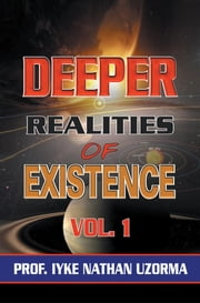 Deeper Realities of Existence - Volume One ebook by PROF. IYKE NATHAN UZORMA