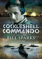 Cockleshell Commando - The Memoirs of Bill Sparks ebook by Bill Sparks