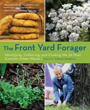 Front Yard Forager - Identifying, Collecting, and Cooking the 30 Most Common Urban Weeds ebook by Melany Vorass