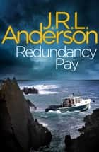 Redundancy Pay - A classic English murder mystery ebook by JRL Anderson