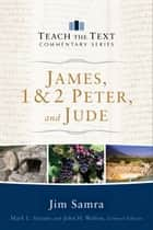 James, 1 & 2 Peter, and Jude (Teach the Text Commentary Series) ebook by Jim Samra, Mark Strauss, John Walton